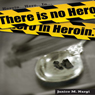 There Is No Hero in Heroin (Unabridged) Audiobook, by Janice Nargi