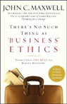 Theres No Such Thing as Business Ethics (Unabridged), by John C. Maxwell