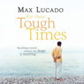 For These Tough Times: Reaching Toward Heaven for Hope & Healing (Unabridged) Audiobook, by Max Lucado