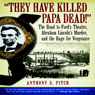 They Have Killed Papa Dead!: The Road to Fords Theatre, Abraham Lincolns Murder, and the Rage for Vengeance (Unabridged), by Anthony S. Pitch