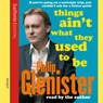 Things Aint What They Used To Be Audiobook, by Philip Glenister