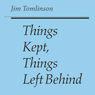 Things Kept, Things Left Behind (Iowa Short Fiction Award) (Unabridged), by Jim Tomlinson