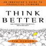 Think Better: An Innovators Guide to Productive Thinking (Unabridged) Audiobook, by Tim Hurson