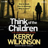 Think of the Children: Jessica Daniel, Book 4 (Unabridged), by Kerry Wilkinson