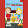 Think It: Healthy Eating & Exercise - Age 4-11: Personal Development for Children (Unabridged) Audiobook, by Think It Products