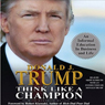 Think Like a Champion: An Informal Education in Business and Life (Unabridged), by Donald Trump