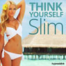Think Yourself Slim - Hypnosis Audiobook, by Hypnosis Live