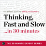 Thinking Fast and Slow - The Expert Guide to Daniel Kahnemans Critically Acclaimed Book: The 30 Minute Expert Series (Unabridged) Audiobook, by The 30 Minute Expert Series