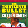 The Thirteenth Bullet: Texas Ranger, Book 1 (Unabridged), by Cotton Smith