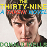 The Thirty Nine: A TAKEN! Novel, Book 1 (Unabridged) Audiobook, by Donald Wells