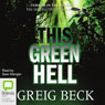 This Green Hell: Alex Hunter, Book 3 (Unabridged), by Greig Beck