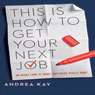 This Is How to Get Your Next Job: An Inside Look at What Employers Really Want (Unabridged) Audiobook, by Andrea Kay