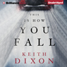 This Is How You Fall (Unabridged), by Keith Dixon
