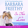 So This Is Love: Callaways, #2 (Volume 2) (Unabridged) Audiobook, by Barbara Freethy