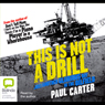 This is Not a Drill (Unabridged) Audiobook, by Paul Carter