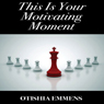 This Is Your Motivating Moment (Unabridged) Audiobook, by Otishia Emmens