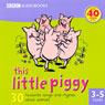 This Little Piggy: 30 Favourite Songs and Rhymes Audiobook, by BBC Audiobooks