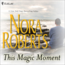 This Magic Moment (Unabridged), by Nora Roberts