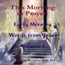 This Morning in Prayer: Early Morning Words from Jesus, Volume 1 (Unabridged) Audiobook, by Dr. Martin W. Oliver PhD BCPC