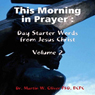 This Morning in Prayer: Day Starter Words from Jesus Christ, Volume 2 (Unabridged), by Dr. Martin W. Oliver PhD BCPC