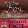 This Time Forever (Unabridged) Audiobook, by Kathleen Eagle