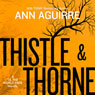 Thistle & Thorne (Unabridged), by Ann Aguirre