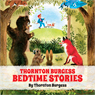 Thornton Burgess Bedtime Stories (Unabridged), by Thornton W. Burgess