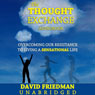 The Thought Exchange:: Overcoming Our Resistance to Living a Sensational Life (Unabridged) Audiobook, by David Friedman