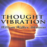 Thought Vibration (Unabridged) Audiobook, by William W Atkinson