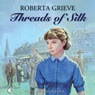 Threads of Silk (Unabridged), by Roberta Grieve