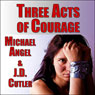 Three Acts of Courage: A Three-Story Collection (Unabridged) Audiobook, by J. D. Cutler