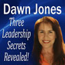 Three Leadership Secrets Revealed: 3 Success Methods to Motivate People to Action (Unabridged), by Dawn Jones