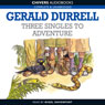 Three Singles to Adventure (Unabridged) Audiobook, by Gerald Durrell