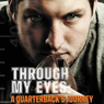 Through My Eyes: A Quarterbacks Journey: Young Readers Edition (Unabridged), by Tim Tebow
