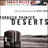 Through Painted Deserts: Light, God, and Beauty on the Open Road (Unabridged), by Donald Miller