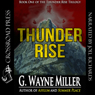 Thunder Rise: Thunder Rise Trilogy, Book 1 (Unabridged) Audiobook, by G. Wayne Miller