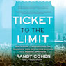 Ticket to the Limit: How Passion and Performance Can Transform Your Life and Your Business into an Amazing Adventure (Unabridged) Audiobook, by Randy Cohen