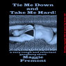 Tie Me Down and Take Me Hard!: A Very Rough and Reluctant Gangbang Short (Unabridged) Audiobook, by Maggie Fremont