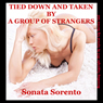 Tied Down and Taken by a Group of Strangers: A Bondage Gangbang Erotica Story (Unabridged), by Sonata Sorento
