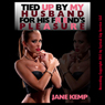 Tied Up by My Husband For His Friends Pleasure: My Wifes Secret Desires Episode No. 1 (Unabridged), by Jane Kemp