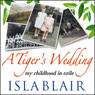 A Tigers Wedding: My Childhood in Exile (Unabridged) Audiobook, by Isla Blair