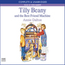 Tilly Beany and the Best Friend Machine (Unabridged) Audiobook, by Annie Dalton