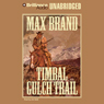 Timbal Gulch Trail (Unabridged) Audiobook, by Max Brand