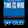 Time on the Wire (Unabridged) Audiobook, by Jay Giles