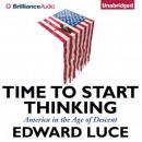 Time to Start Thinking: America in the Age of Descent (Unabridged), by Edward Luce
