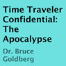 Time Traveler Confidential: The Apocalypse (Unabridged) Audiobook, by Dr. Bruce Goldberg