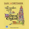 The Time Travellers Guide to Medieval England: A Handbook for Visitors to the Fourteenth Century (Unabridged), by Ian Mortimer