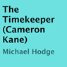 The Timekeeper: A CIA Agent Cameron Kane Thriller, Book 1 (Unabridged), by Michael Hodge
