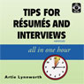 Tips for Resumes and Interviews: All in One Hour, by Artie Lynnworth