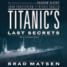 Titanics Last Secrets: The Further Adventures of Shadow Divers John Chatterton and Richie Kohler, by John Chatterton